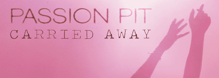 Passion Pit – Carried Away (Dillon Francis Remix)